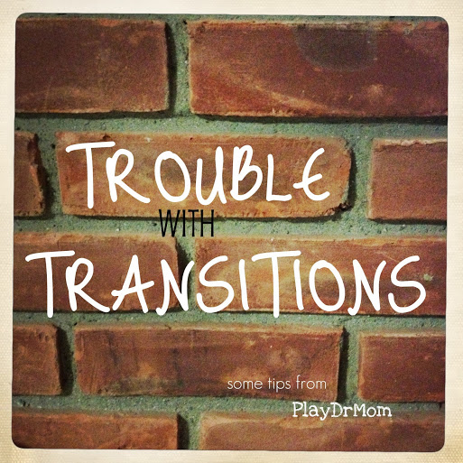 Trouble with Transitions: PlayDrMom offers some tips on helping kids