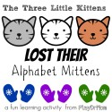 The Three Little Kittens LOST their alphabet mittens … playful learning activities from PlayDrMom